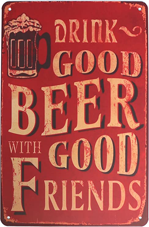 home garden wall drink good beer with good friends tin metal sign