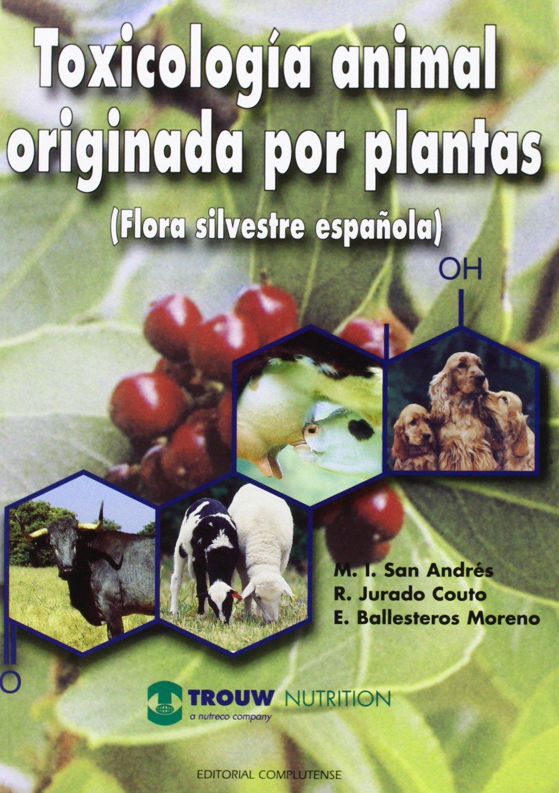 Toxicología animal originada por plantas. Flora silvestre de España sin colección: Amazon.es: San Andres, M. I.: Libros