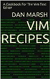 Vim Recipes: A Cookbook For The Vim Text Editor