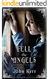 FELL THE ANGELS a darkly addictive thriller based on a shocking Victorian true crime
