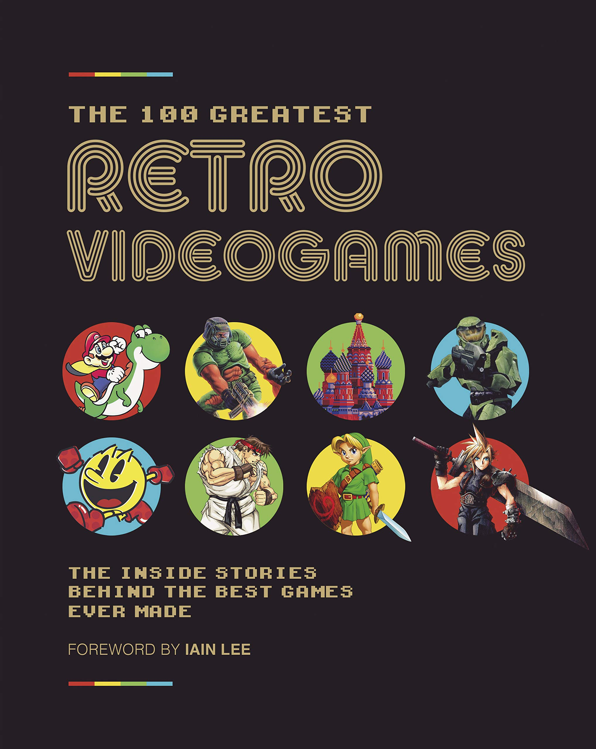 The 100 Greatest Retro Videogames: The Inside Stories Behind the Best Games Ever Made