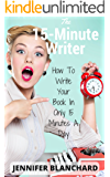 The 15-Minute Writer: How To Write Your Book In Only 15 Minutes A Day (English Edition)