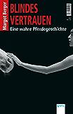 Blindes Vertrauen: Eine wahre Pferdegeschichte: (German Edition)