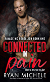Connected in Pain (Ravage MC Rebellion Series Book One): A Motorcycle Club Romance Trilogy of Crow & Rylynn