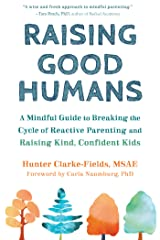 Raising Good Humans: A Mindful Guide to Breaking the Cycle of Reactive Parenting and Raising Kind, Confident Kids Kindle Edition