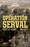 Opération Serval. Notes de guerre, Mali 2013: Notes de guerre, Mali 2013