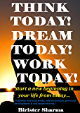 Think Today!  Dream Today!  Work Today!: Start a new beginning in your life from today…(Self help, self help book, self motivation, personal development, self improvement)