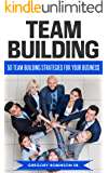 Team Building :  50 Team Building Strategies for Your Business