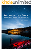 Seeing in the Dark: A Guide to Night Photography