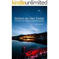 Seeing in the Dark: A Guide to Night Photography book cover