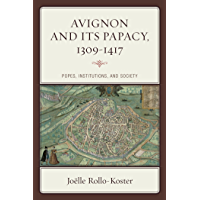 Avignon and Its Papacy, 1309–1417: Popes, Institutions, and Society (Critical Issues in World and International History)