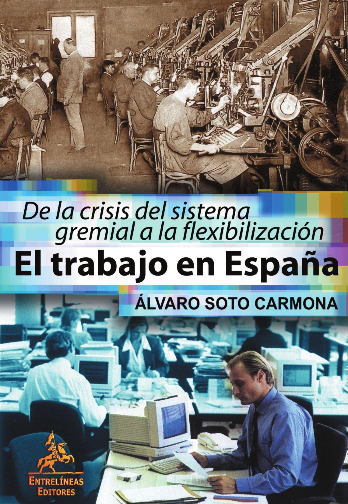 El trabajo en España: Amazon.es: Soto Carmona, Alvaro: Libros
