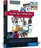 Recht für Fotografen: Der Ratgeber für den fotografischen Alltag