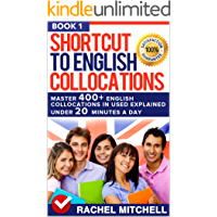 Shortcut To English Collocations: Master 400+ English Collocations In Used Explained Under 20 Minutes A Day (Book 1) (English Edition)