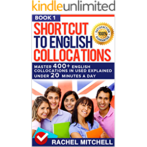 Shortcut To English Collocations: Master 400+ English Collocations In Used Explained Under 20 Minutes A Day (Book 1)