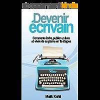 Devenir écrivain: Comment écrire, publier un livre et vivre de sa plume en 15 étapes