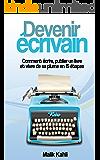 Devenir écrivain: Comment écrire, publier un livre et vivre de sa plume en 15 étapes (French Edition)