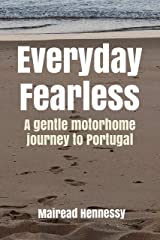 Everyday Fearless: A Gentle Motorhome Journey to Portugal Kindle Edition