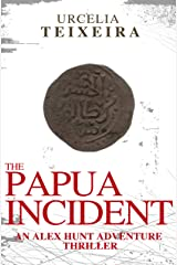 The PAPUA INCIDENT: An ALEX HUNT Adventure Thriller (Alex Hunt Adventure Thrillers Book 0) Kindle Edition