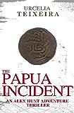 The PAPUA INCIDENT: An ALEX HUNT Adventure Thriller (Alex Hunt Adventure Thrillers Book 0)