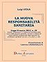 """LA NUOVA RESPONSABILITA' SANITARIA  (L. 8.3.2017, n. 24, Disposizioni in materia di sicurezza delle  cure e della persona assistita, nonché in materia ... sanitarie"""" (in G.U. 17.3.2017, n. 64)"""