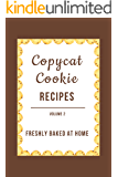 Copycat Cookie Recipes: Freshly Baked at Home (Vol. 2)