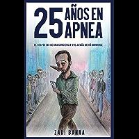25 años en apnea: El despertar de una conciencia que jamás debió dormirse (Spanish Edition)