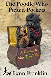 The Poodle Who Picked Pockets: A Grandpa Max Tall Tale (novelette)