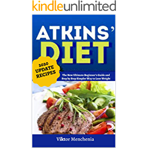 Atkins Diet: The New Ultimate Beginner's Guide and Step by Step Simpler Way to Lose Weight