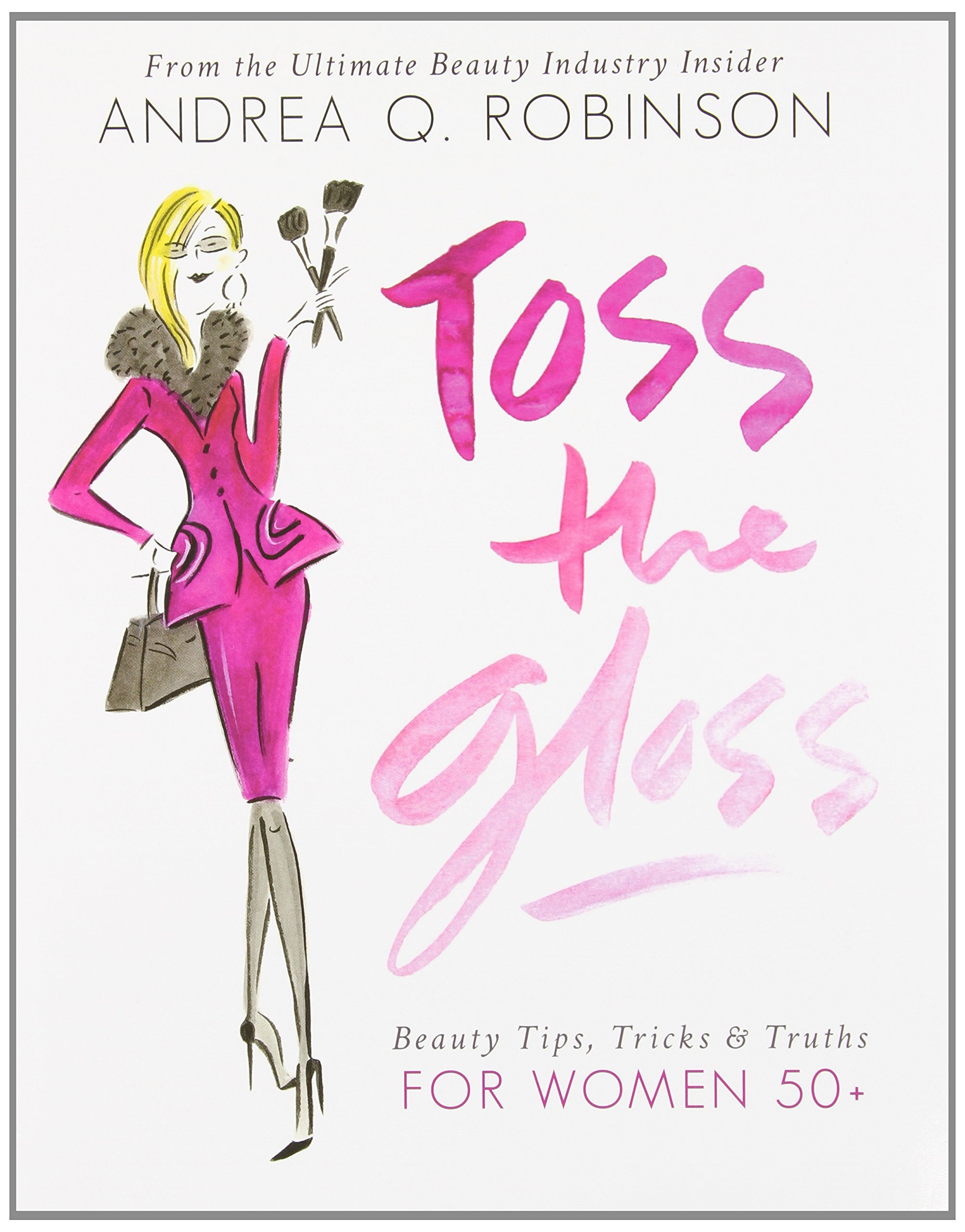 Toss the Gloss: Beauty Tips, Tricks & Truths for Women 50+ pdf epub