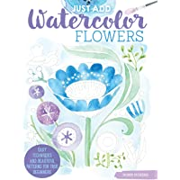 Just Add Watercolor Flowers: Easy Techniques and Beautiful Patterns for True Beginners