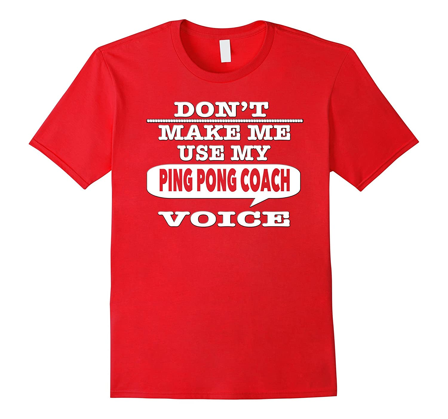 Dont Make Me Use My Ping Pong Coach Voice T-Shirt-CD