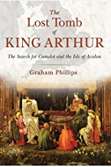 The Lost Tomb of King Arthur: The Search for Camelot and the Isle of Avalon Kindle Edition
