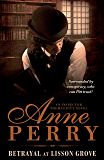 Betrayal at Lisson Grove (Thomas Pitt Mystery, Book 26): Anarchy, intrigue and a thrilling chase in Victorian London (Charlotte & Thomas Pitt series) (English Edition)