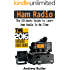 Ham Radio: The Ultimate Guide to Learn Ham Radio In No Time (Ham radio, Self reliance, Communication, Survival, User Guide, Entertainments) (Radio, guide, reference books,how to operate Book 1)