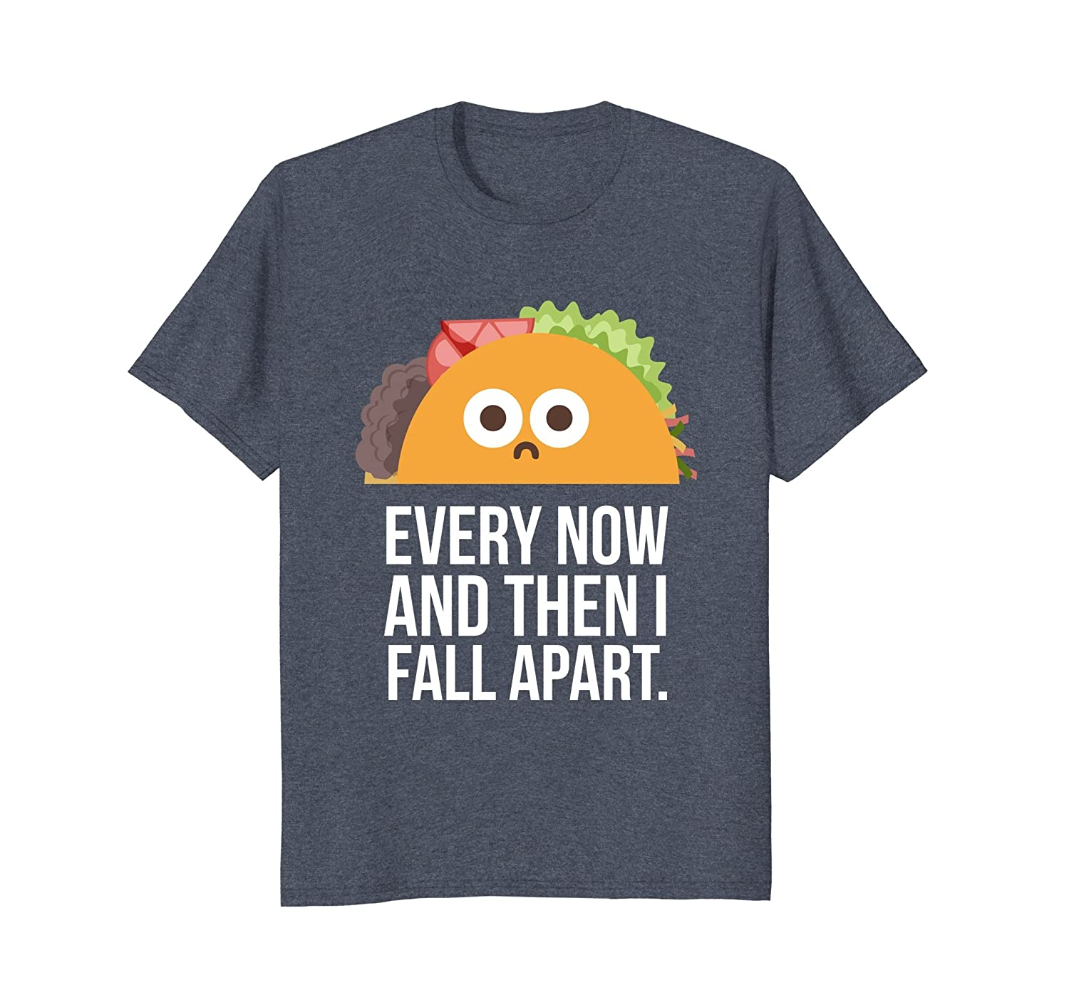 TACO TUESDAY Every now & then I fall apart funny taco shirt-alottee gift