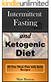 Intermittent Fasting and Ketogenic Diet: 30 Day Meal Plan with Keto Recipes