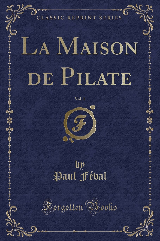 La Maison de Pilate, Vol. 1 (Classic Reprint) (French Edition) pdf epub