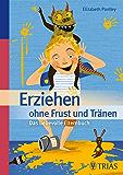 Erziehen ohne Frust und Tränen: Das liebevolle Elternbuch (German Edition)