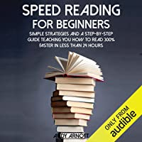 Speed Reading for Beginners: Simple Strategies and a Step-by-Step Guide Teaching You How to Read 300% Faster in Less…
