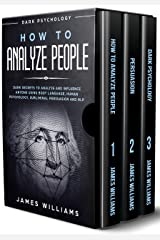How to Analyze People: Persuasion, and Dark Psychology - 3 Books in 1 - How to Recognize The Signs Of a Toxic Person Manipulating You, and The Best Defense Against It Kindle Edition