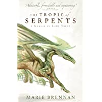The Tropic of Serpents: A Memoir by Lady Trent: 2