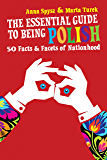 The Essential Guide to Being Polish: 50 Facts & Facets of Nationhood