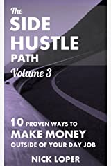 The Side Hustle Path Volume 3: 10 Proven Ways to Make Money Outside of Your Day Job Kindle Edition