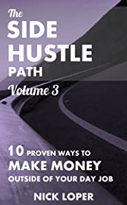 The Side Hustle Path Volume 3: 10 Proven Ways to Make Money Outside of Your Day Job