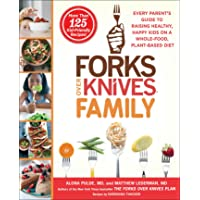 Forks Over Knives Family: Every Parent's Guide to Raising Healthy, Happy Kids on a Whole-Food, Plant-Based Diet
