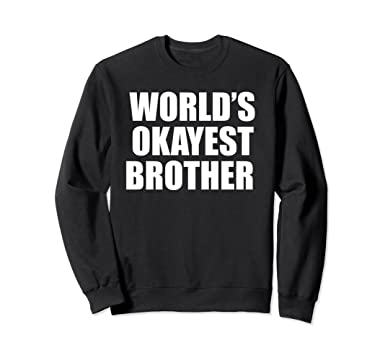 c598550b3107 Unisex World s Okayest Brother Funny Sweatshirt for Men Women Boys 2XL Black