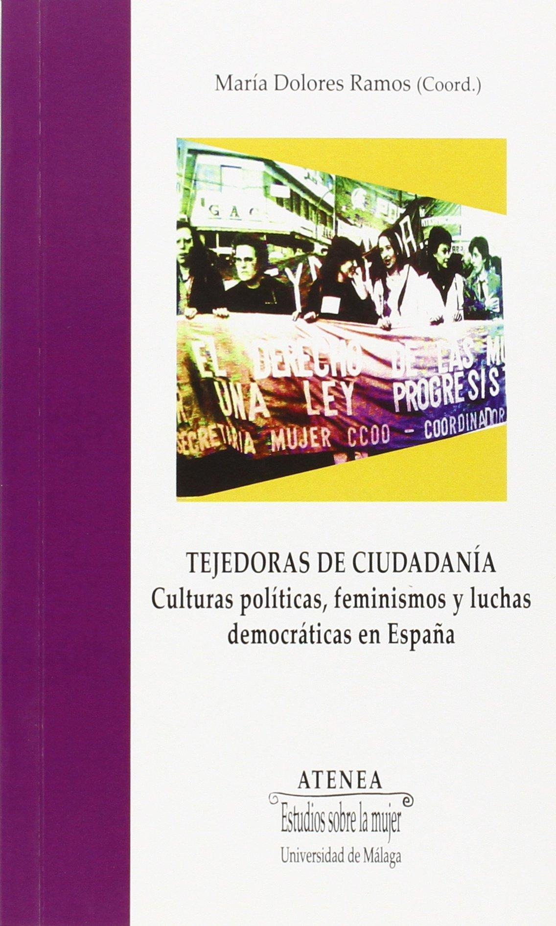 Tejedoras de ciudadanía: Culturas políticas, feminismos y luchas democráticas en España: 84 Atenea: Amazon.es: Ramos Palomo, María Dolores: Libros