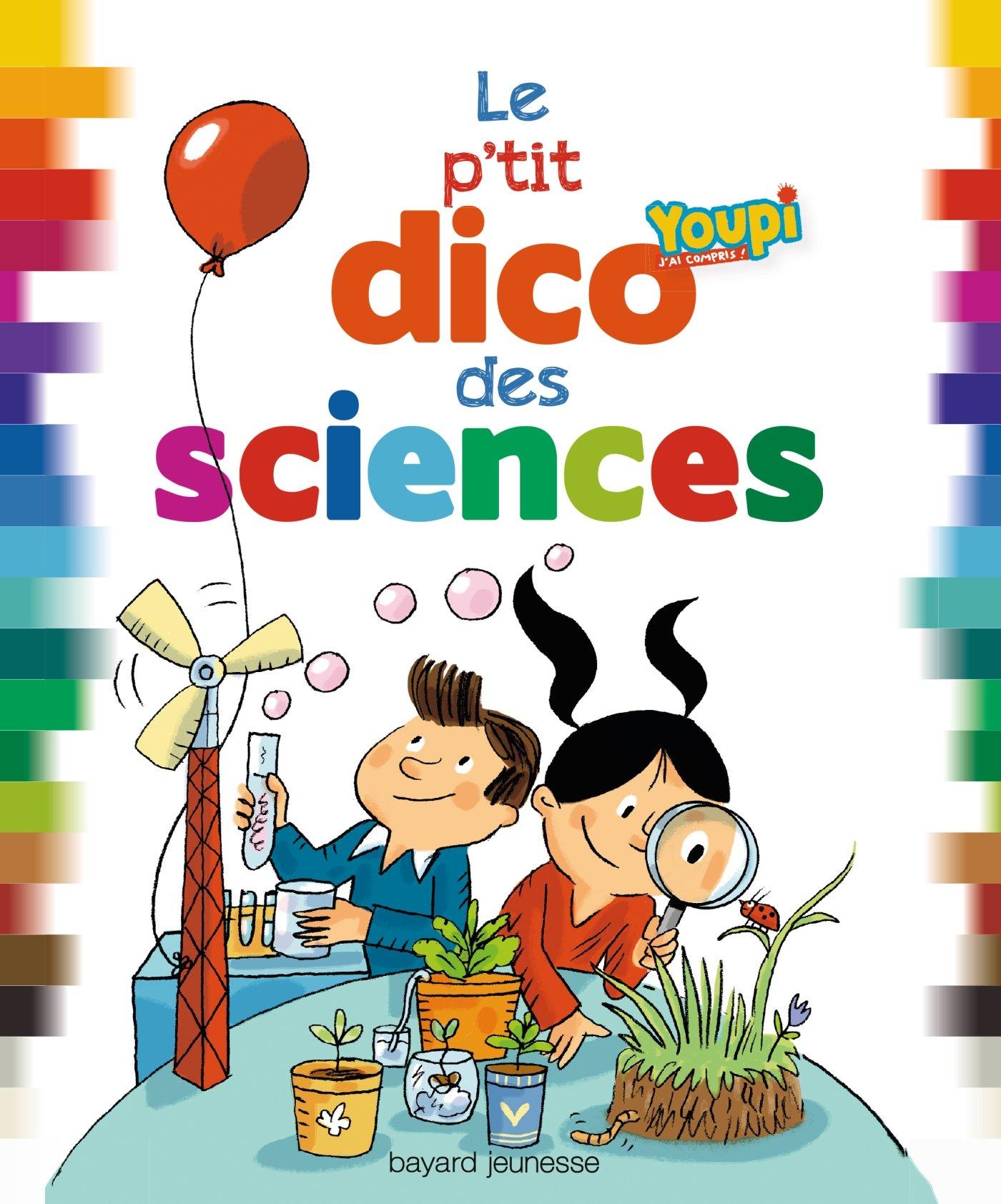 Le p'tit dico des sciences Album – 27 février 2014 EMMANUEL CHANUT REMI SAILLARD Philippe Ughetto Bayard Jeunesse