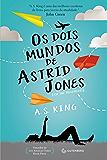 Os dois mundos de Astrid Jones (Portuguese Edition)